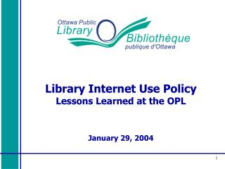 Library Internet Use Policy Lessons Learned at the OPL January 29, 2004