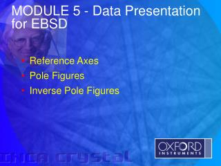 MODULE 5  - Data Presentation for EBSD