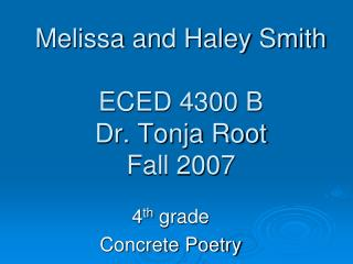 Melissa and Haley Smith ECED 4300 B Dr. Tonja Root Fall 2007