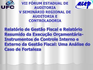VII FÓRUM ESTADUAL DE AUDITORIA V SEMINÁRIO REGIONAL DE AUDITORIA E CONTROLADORIA