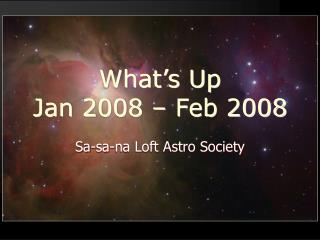 What's Up  Jan 2008 – Feb 2008