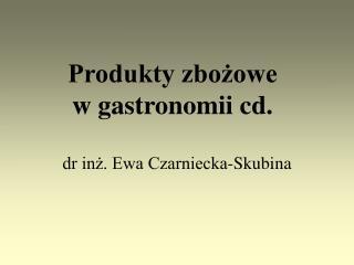 Produkty zbożowe  w gastronomii cd.