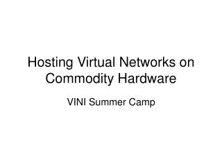 Hosting Virtual Networks on Commodity Hardware