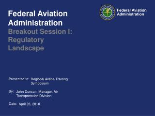 Federal Aviation Administration Breakout Session I:  Regulatory Landscape