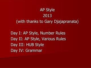 AP Style 2013 (with thanks to Gary  Djajapranata ) Day I: AP Style, Number Rules