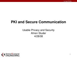 PKI and Secure Communication Usable Privacy and Security Ahren Studer 4/28/08