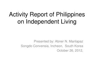 Activity Report of Philippines on Independent Living