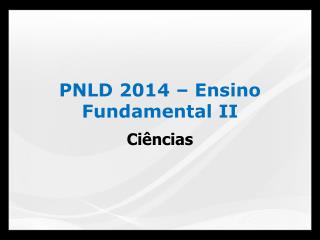 PNLD 2014 – Ensino Fundamental II