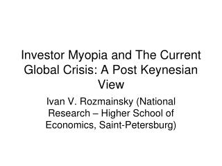 Investor Myopia and The Current Global Crisis: A Post Keynesian View
