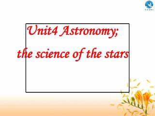 Unit4 Astronomy; the science of the stars