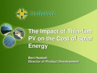 The  Impact of Thin-film  PV on the Cost of Solar E nergy Bert Haskell-  Director of Product Development