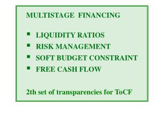 MULTISTAGE  FINANCING    LIQUIDITY RATIOS   RISK MANAGEMENT   SOFT BUDGET CONSTRAINT   FREE CASH FLOW  2th set of transp