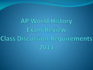 AP World History Exam Review Class Discussion Requirements 2011