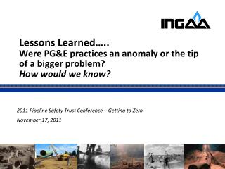 2011 Pipeline Safety Trust Conference – Getting to Zero November 17, 2011