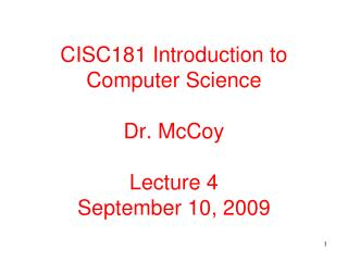 CISC181 Introduction to Computer Science Dr. McCoy Lecture 4 September 10, 2009