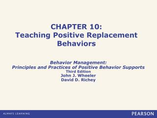 CHAPTER 10: Teaching Positive Replacement Behaviors