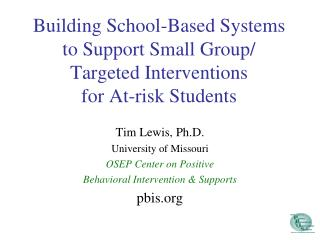 Building School-Based Systems to Support Small Group/ Targeted Interventions  for At-risk Students