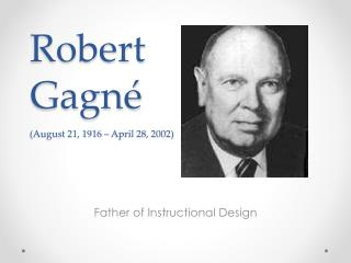 Robert  Gagné (August 21, 1916 – April 28, 2002)