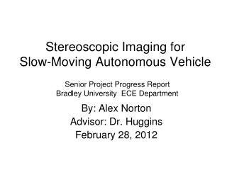 Stereoscopic Imaging for  Slow-Moving Autonomous Vehicle