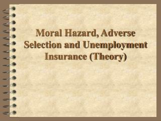Moral Hazard, Adverse Selection and Unemployment Insurance (Theory)