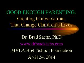GOOD ENOUGH PARENTING: Creating Conversations That Change Children ' s Lives