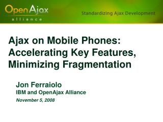 Ajax on Mobile Phones: Accelerating Key Features, Minimizing Fragmentation