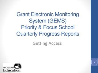 Grant Electronic Monitoring System (GEMS ) Priority & Focus School  Quarterly Progress Reports