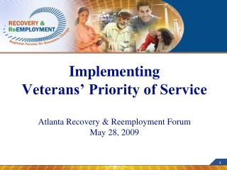 Implementing  Veterans' Priority of Service Atlanta Recovery & Reemployment Forum  May 28, 2009