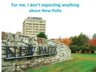 For me, I don't expecting anything about New  Paltz