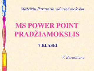 MS POWER POINT PRADŽIAMOKSLIS