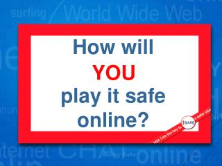 How will  play it safe online?