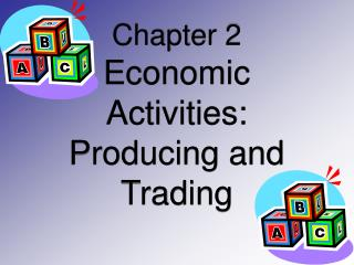 Chapter 2   Economic  Activities:  Producing and Trading