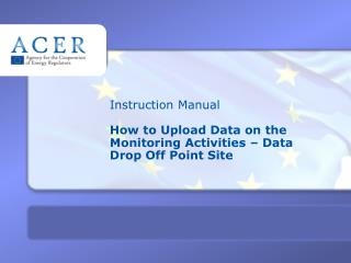 Instruction Manual How  to Upload  Data on the Monitoring Activities – Data Drop Off Point Site