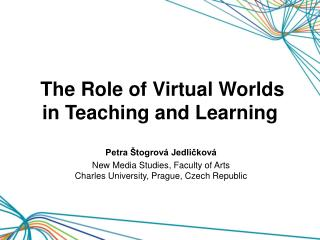 The Role of Virtual Worlds in Teaching and Learning