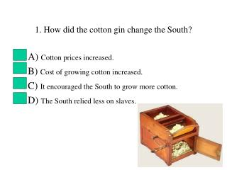 1. How did the cotton gin change the South?