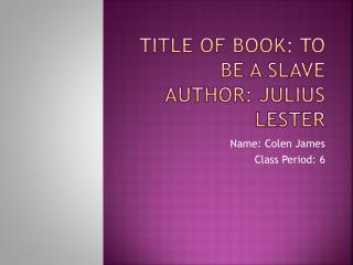Title of Book: To Be A Slave Author: Julius Lester