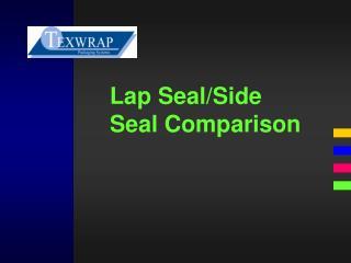 Lap Seal/Side Seal Comparison