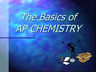 The Basics of  AP CHEMISTRY