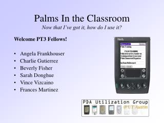 Palms In the Classroom Now that I've got it, how do I use it?