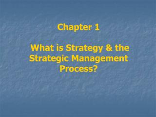 Chapter 1  What is Strategy & the Strategic Management Process?