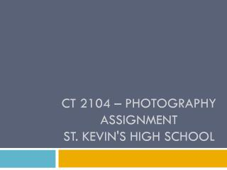 CT 2104 – Photography Assignment  St. Kevin's High School