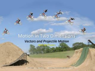 Motion in Two Dimensions Vectors and Projectile Motion W HS  AP Physics