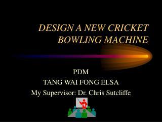 DESIGN A NEW CRICKET BOWLING MACHINE