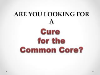 Cure  for the Common Core?