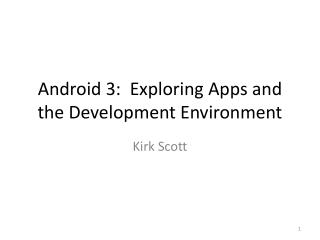 Android 3:  Exploring Apps and the  Development Environment