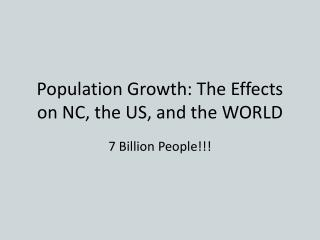 Population Growth: The Effects on NC, the US, and the WORLD