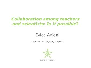 Collaboration among teachers and scientists: Is it possible ?