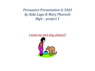 Persuasive Presentation-ls 5443 by Aida Lugo & Mary Pharaoh Big6 – project 1