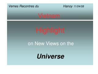Highlight on New Views on the Universe