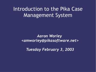 Introduction to the Pika Case Management System